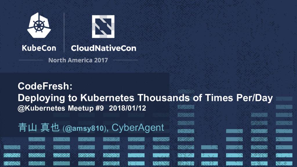 CodeFresh: Deploying to Kubernetes Thousands of...