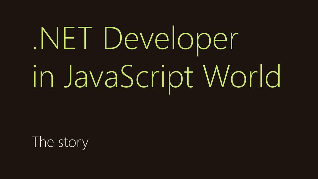 .NET Developer in JavaScript World The story