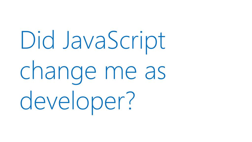 Did JavaScript change me as developer?