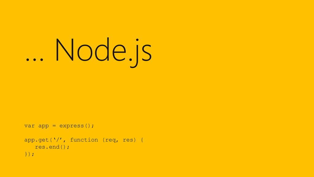 … Node.js var app = express(); app.get('/', fun...