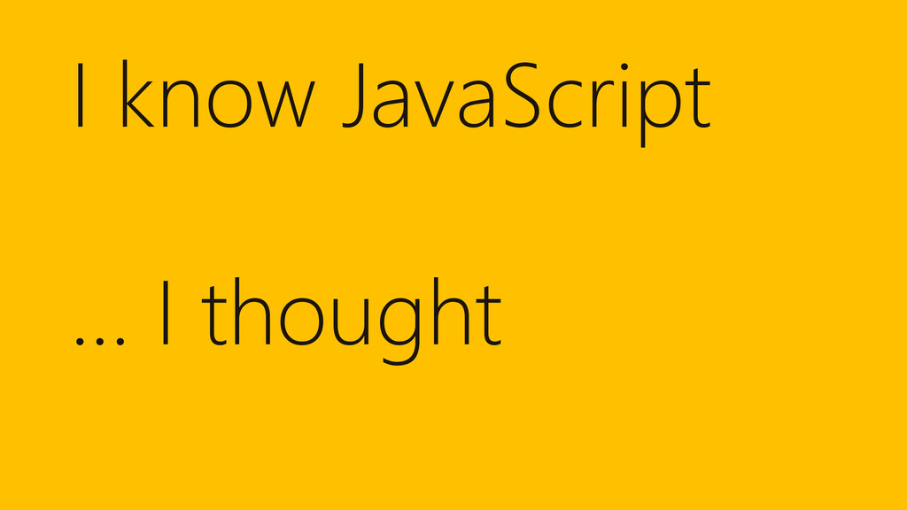 I know JavaScript … I thought