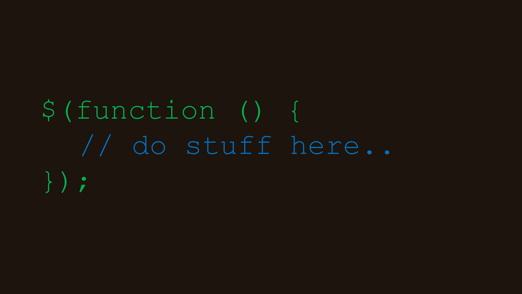 $(function () { // do stuff here.. });