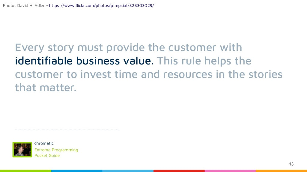 13 Every story must provide the customer with i...