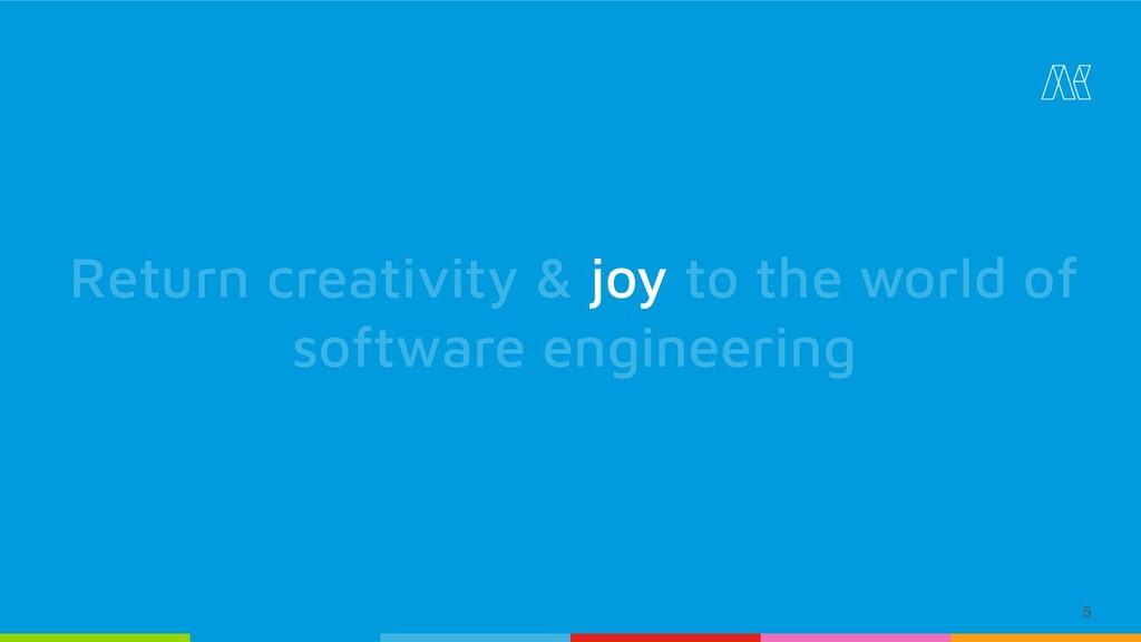 5 Return creativity & joy to the world of softw...
