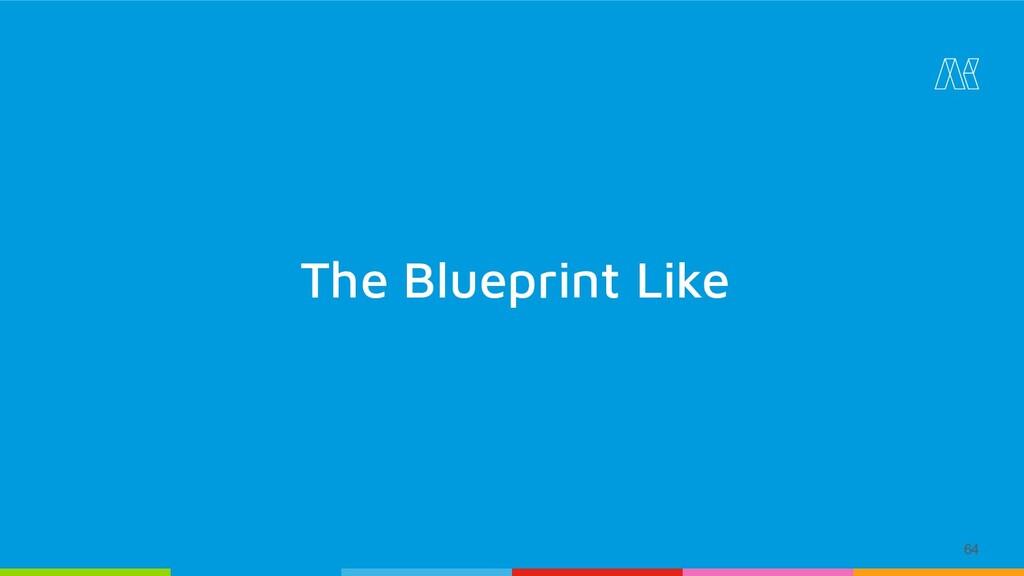 64 The Blueprint Like