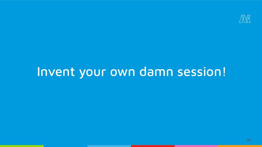 89 Invent your own damn session!