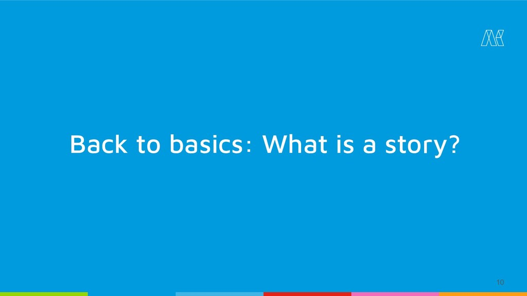 10 Back to basics: What is a story?