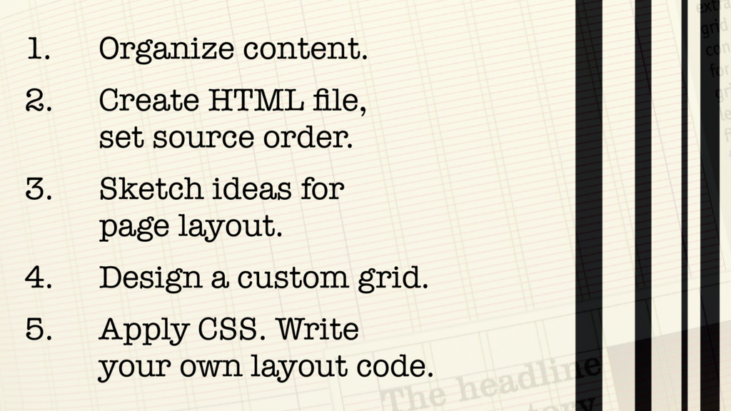 1. Organize content. 2. Create HTML file,  set ...
