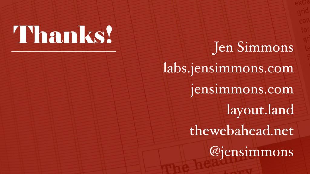 Thanks! Jen Simmons labs.jensimmons.com jensimm...