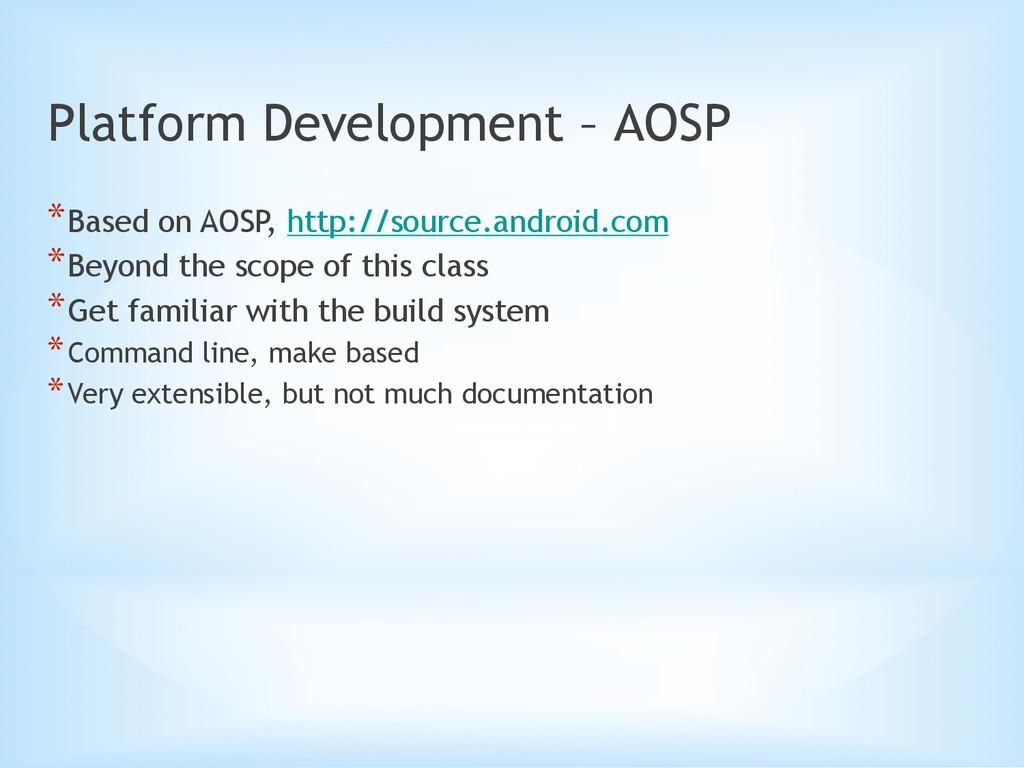 Platform Development – AOSP *Based on AOSP, ht...