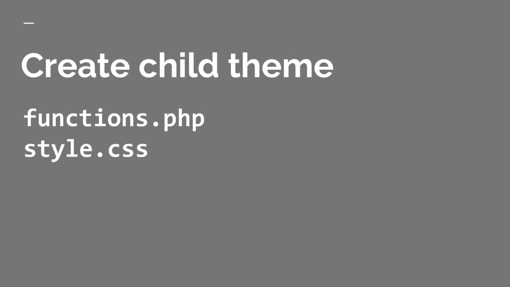 Create child theme functions.php style.css