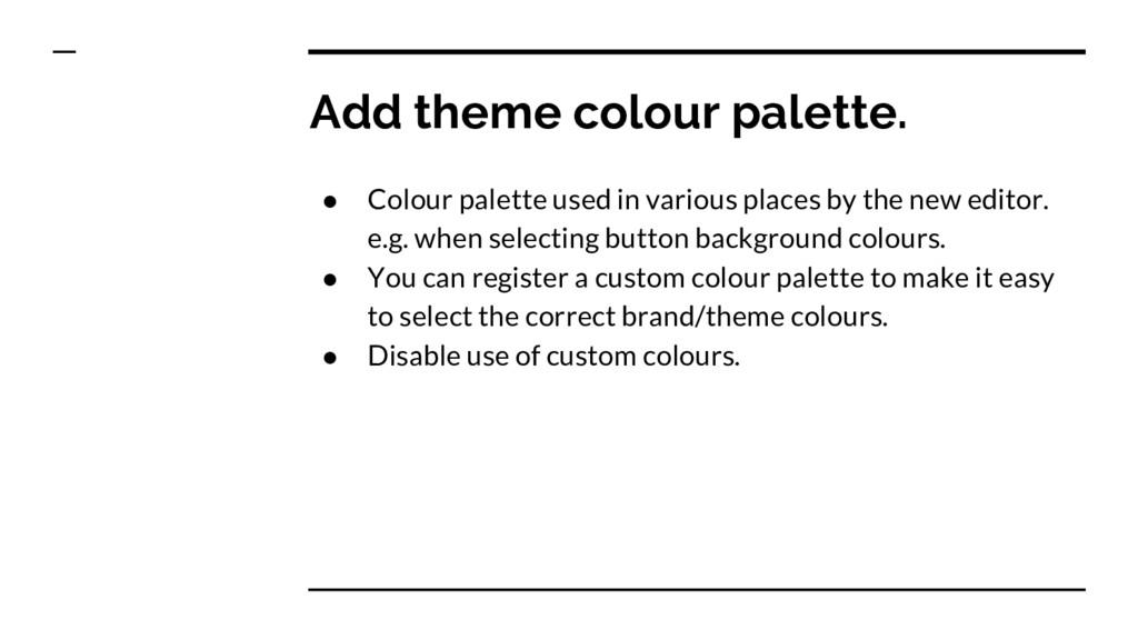 Add theme colour palette. ● Colour palette used...