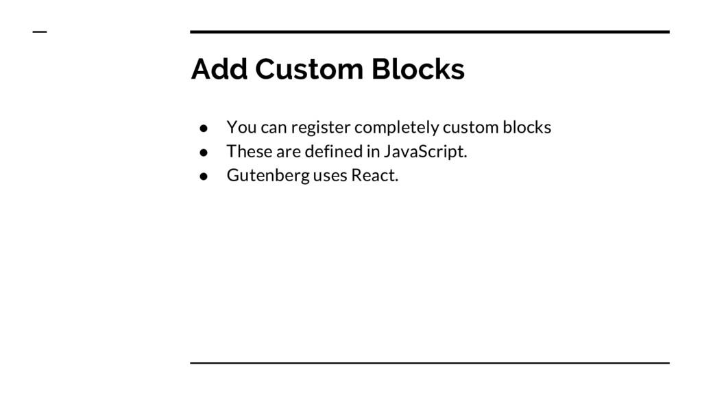 ● You can register completely custom blocks ● T...