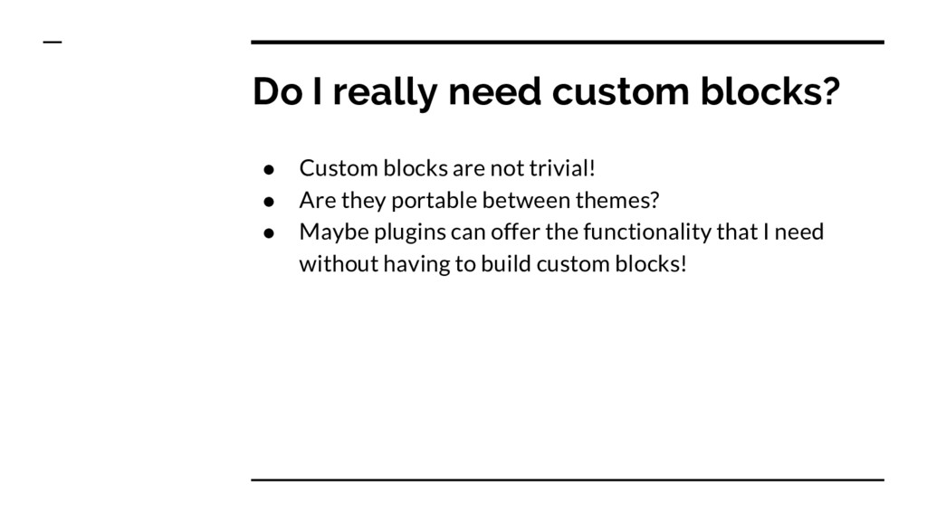 ● Custom blocks are not trivial! ● Are they por...