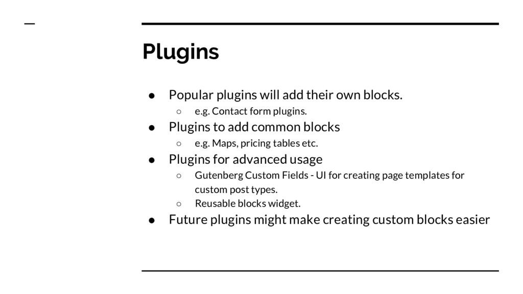 ● Popular plugins will add their own blocks. ○ ...