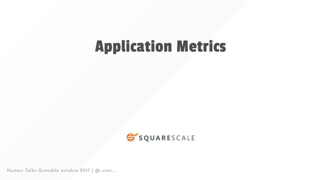 Application Metrics Human Talks Grenoble octobr...