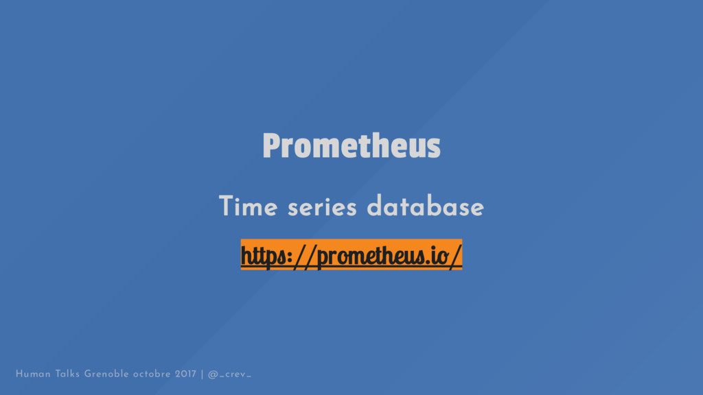 Prometheus Time series database http ://prometh...
