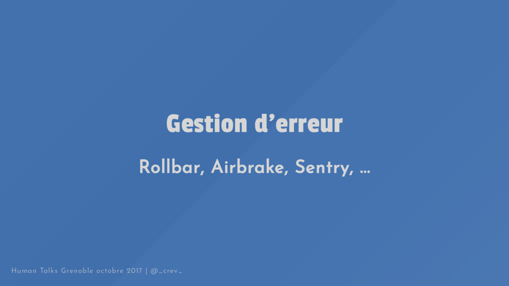 Gestion d'erreur Rollbar, Airbrake, Sentry, ......