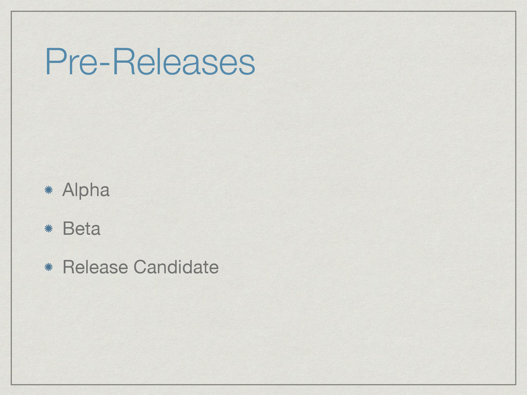 Pre-Releases Alpha  Beta  Release Candidate