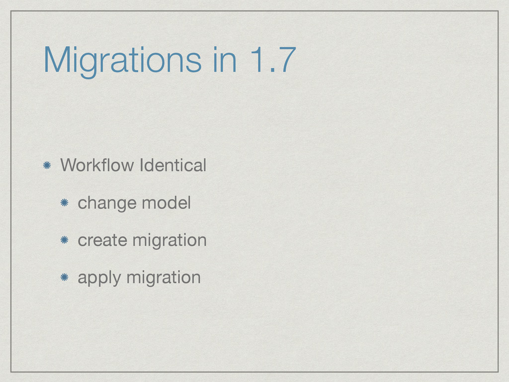 Migrations in 1.7 Workflow Identical  change mod...