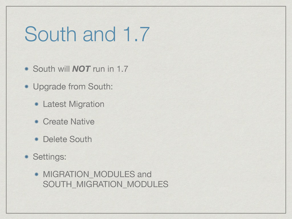 South will NOT run in 1.7  Upgrade from South: ...