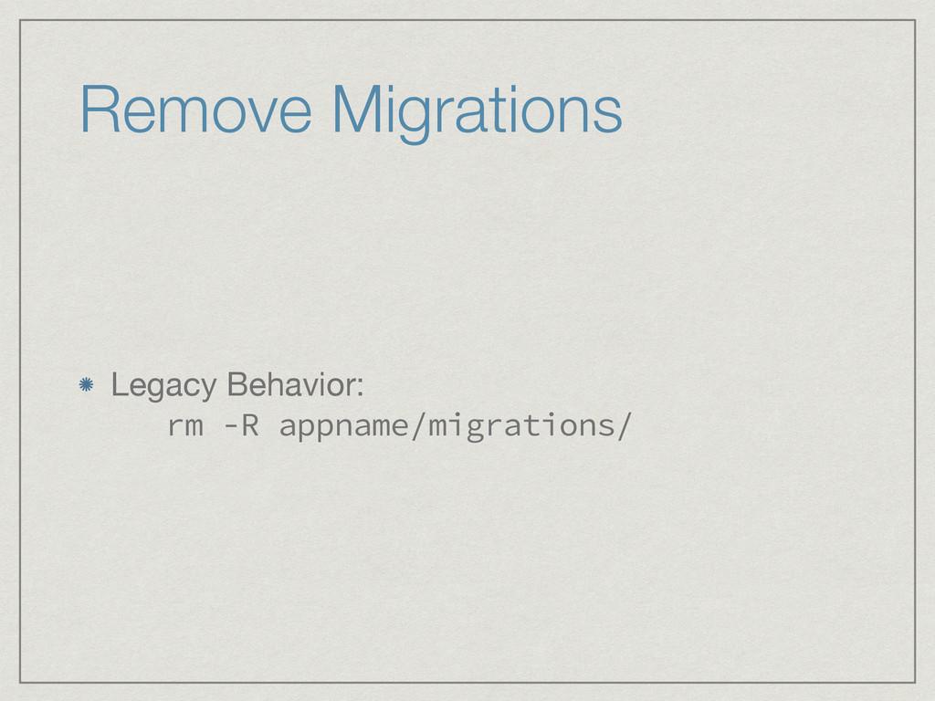 Legacy Behavior: rm -R appname/migrations/ Rem...