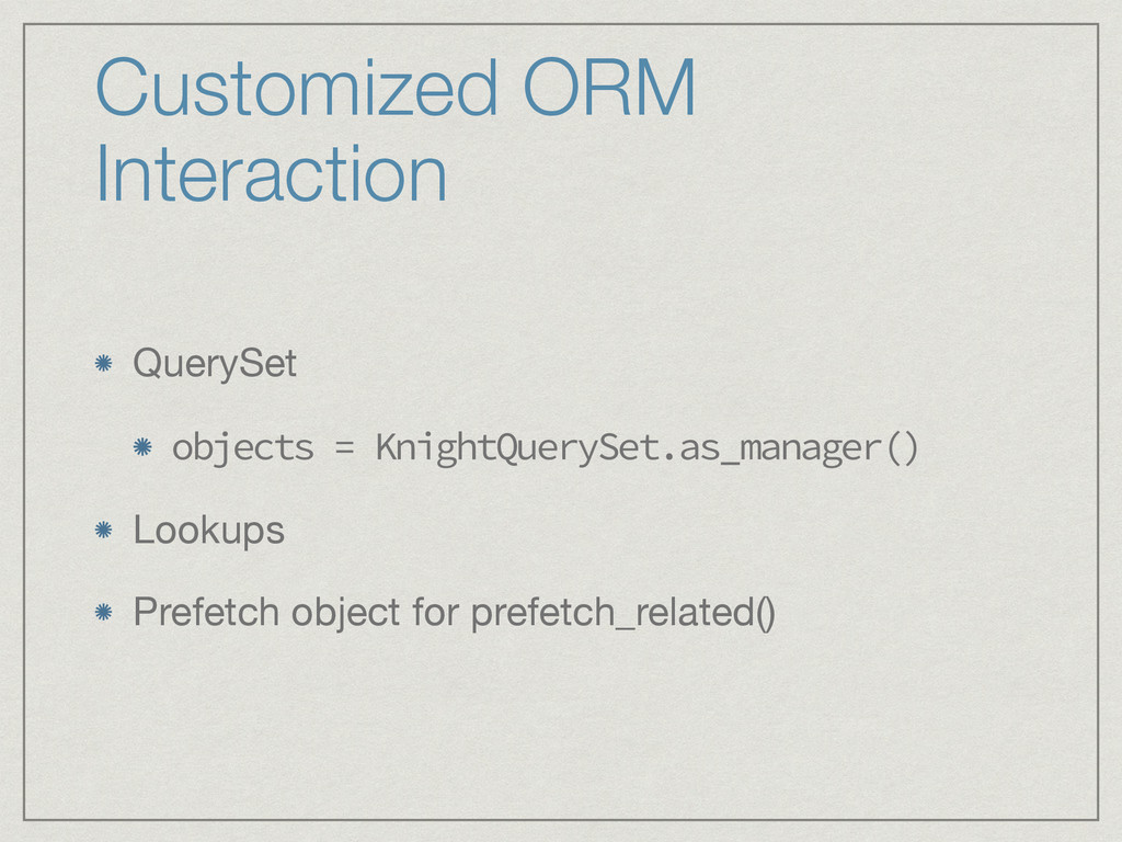 Customized ORM Interaction QuerySet  objects = ...