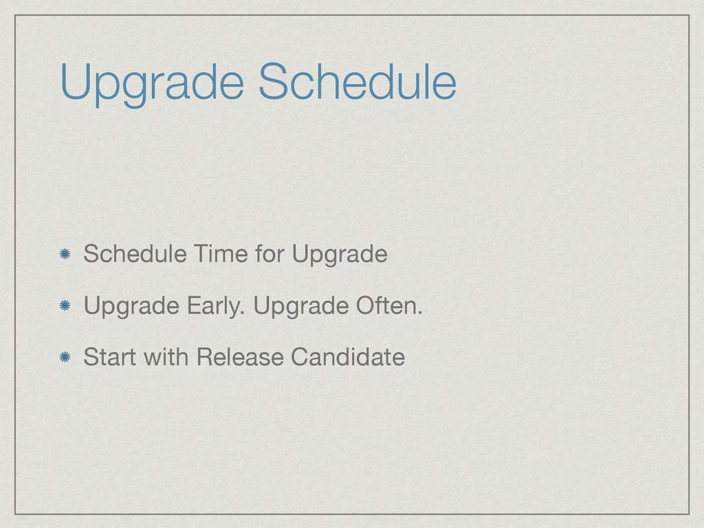 Upgrade Schedule Schedule Time for Upgrade  Upg...