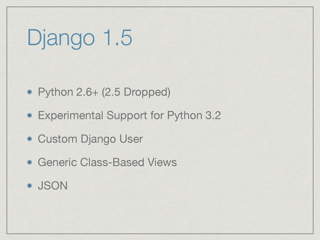 Django 1.5 Python 2.6+ (2.5 Dropped)  Experimen...