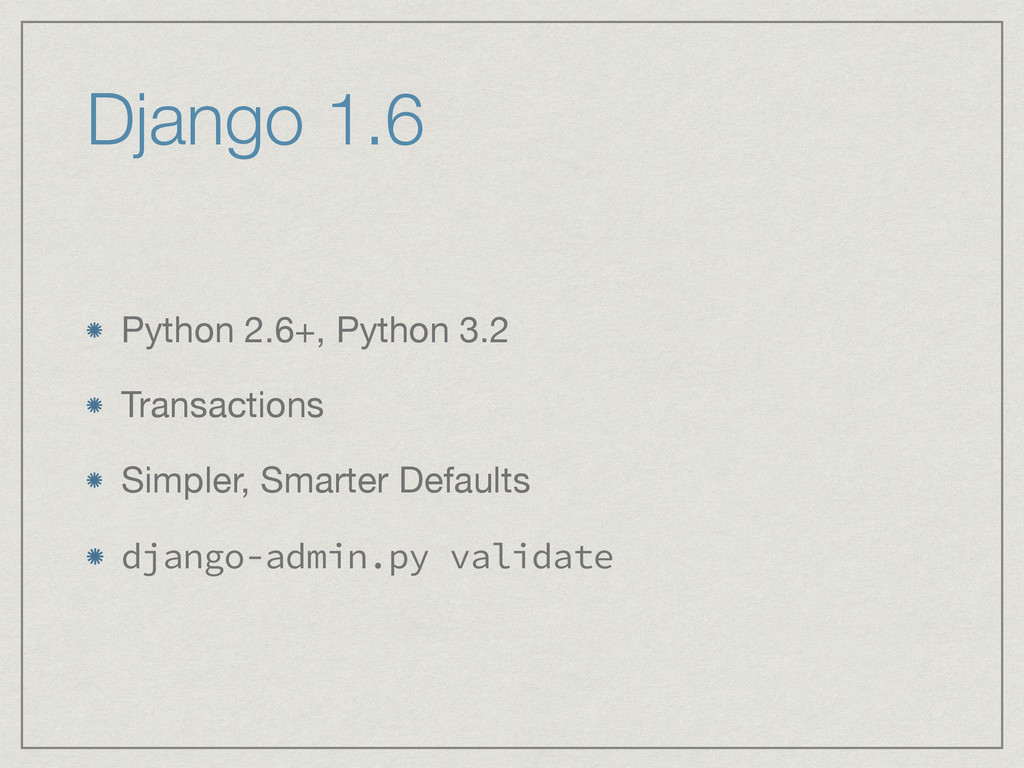 Django 1.6 Python 2.6+, Python 3.2  Transaction...