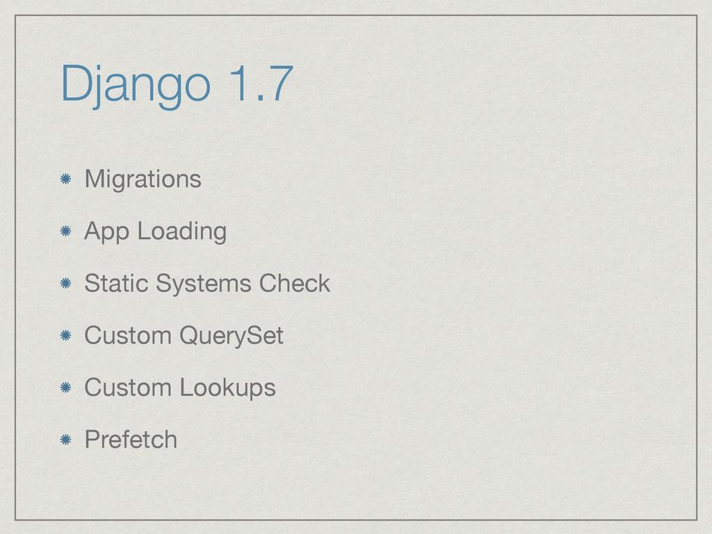 Django 1.7 Migrations  App Loading  Static Syst...