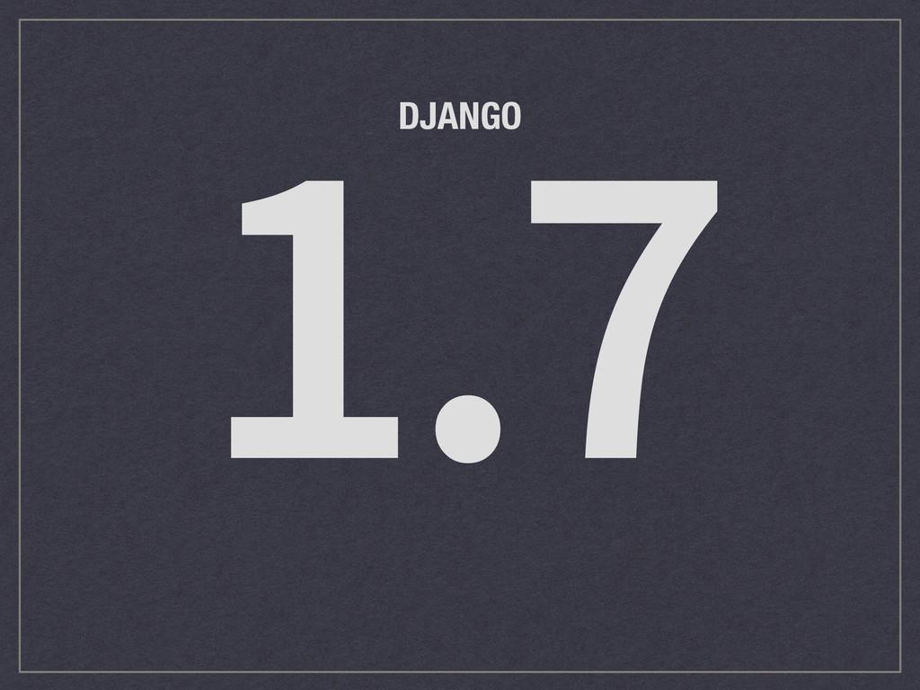 1.7 DJANGO