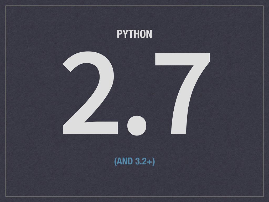 2.7 (AND 3.2+) PYTHON