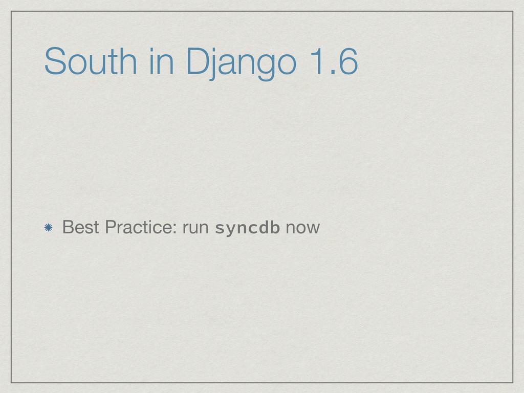 South in Django 1.6 Best Practice: run syncdb n...