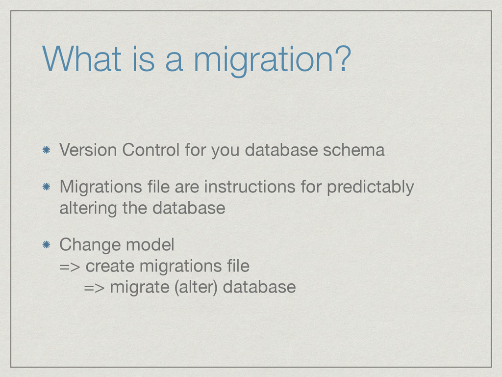 What is a migration? Version Control for you da...
