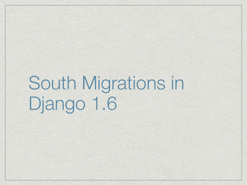South Migrations in Django 1.6