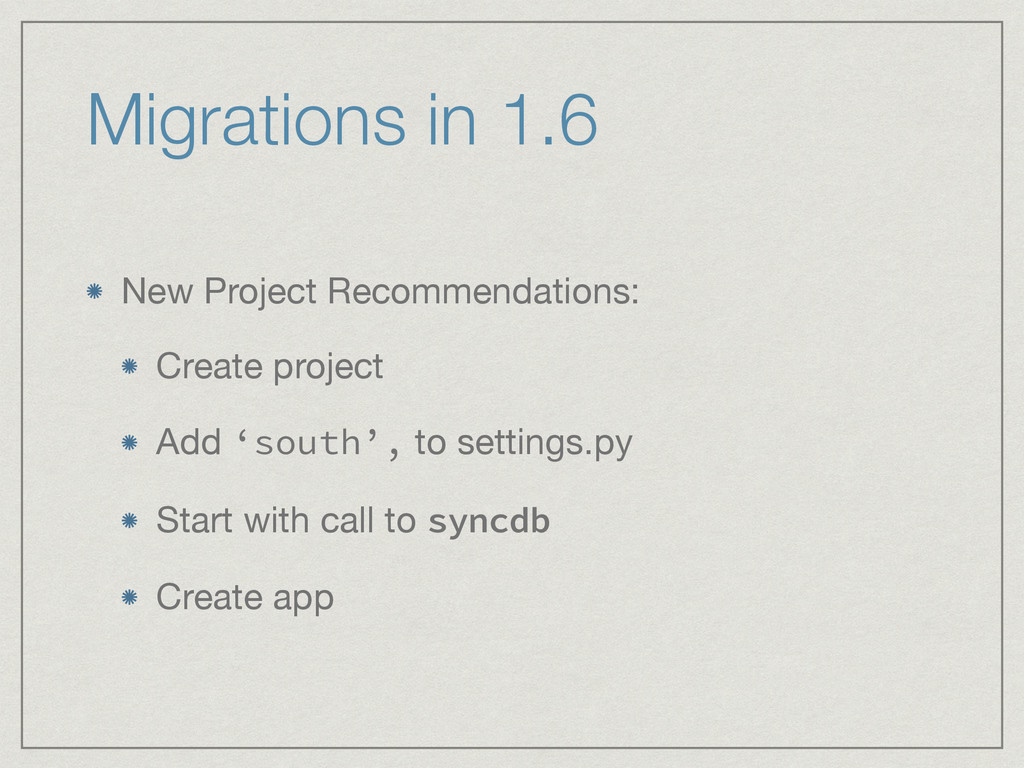 Migrations in 1.6 New Project Recommendations: ...