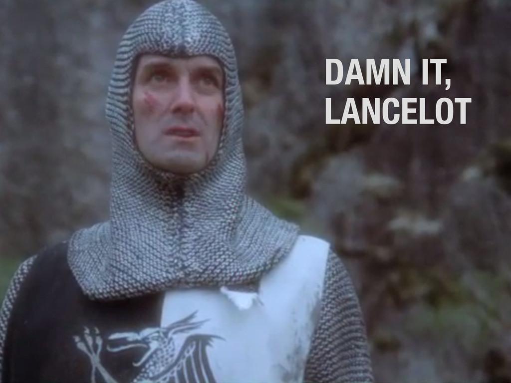 DAMN IT, LANCELOT
