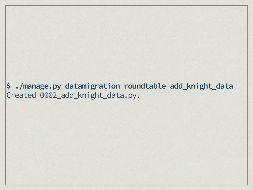 $ ./manage.py datamigration roundtable add_knig...
