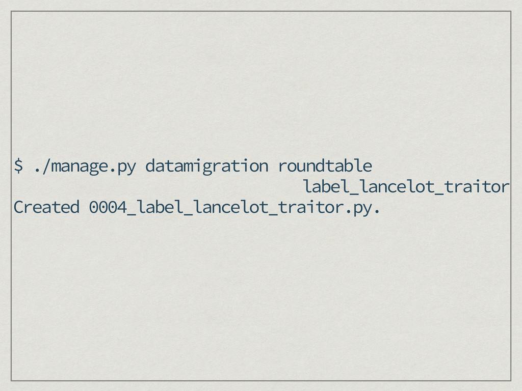 $ ./manage.py datamigration roundtable label_la...