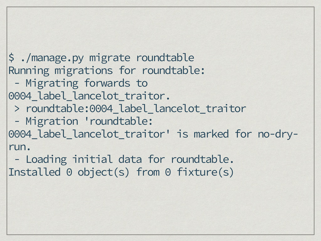 $ ./manage.py migrate roundtable Running migrat...