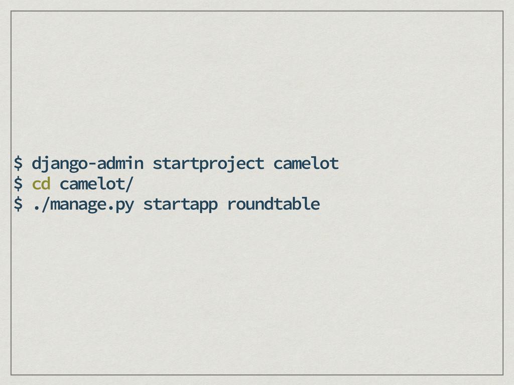 $ django-admin startproject camelot $ cd camelo...