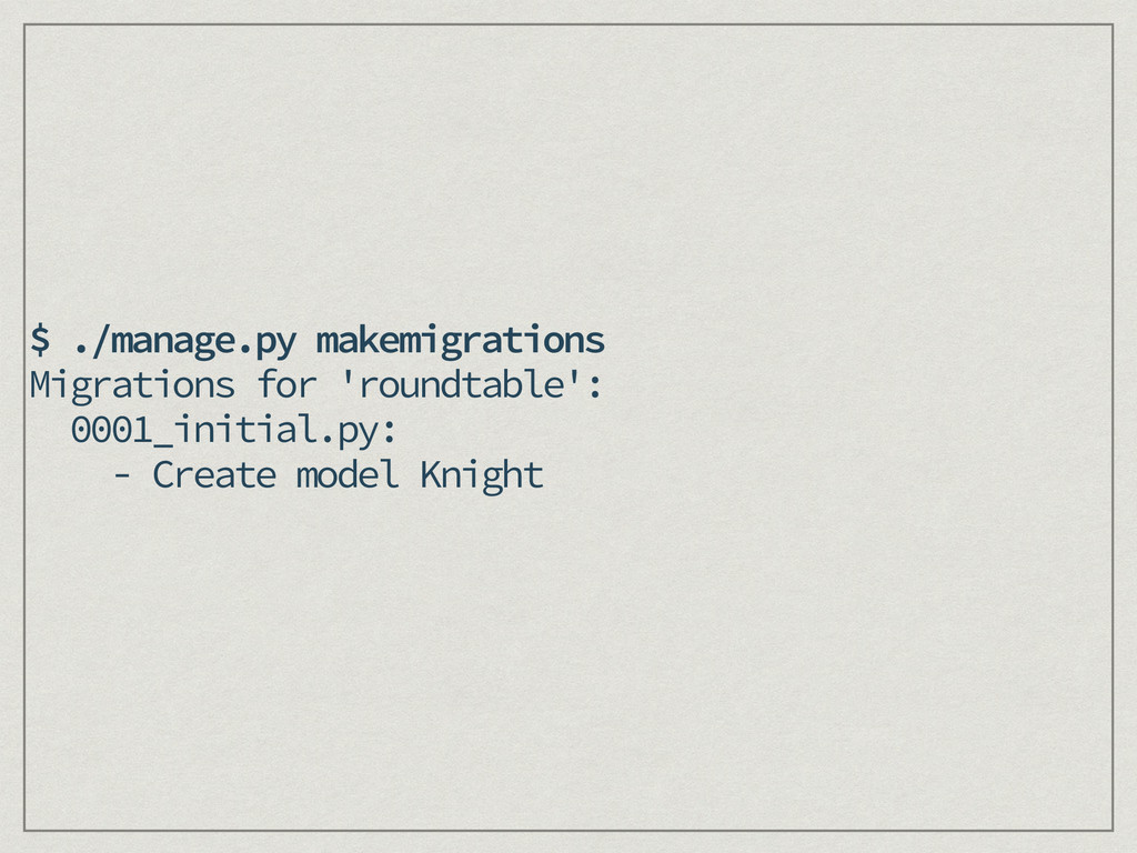 $ ./manage.py makemigrations Migrations for 'ro...