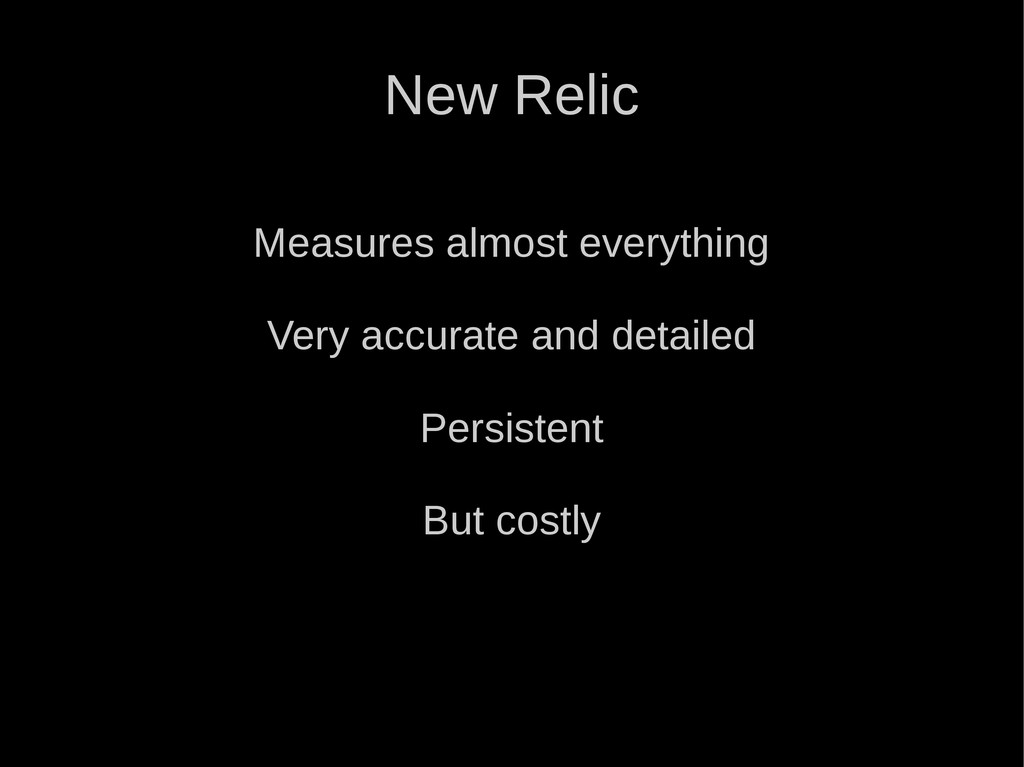 New Relic Measures almost everything Very accur...