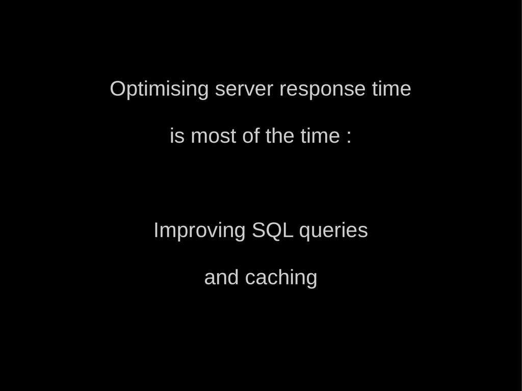 Optimising server response time is most of the ...