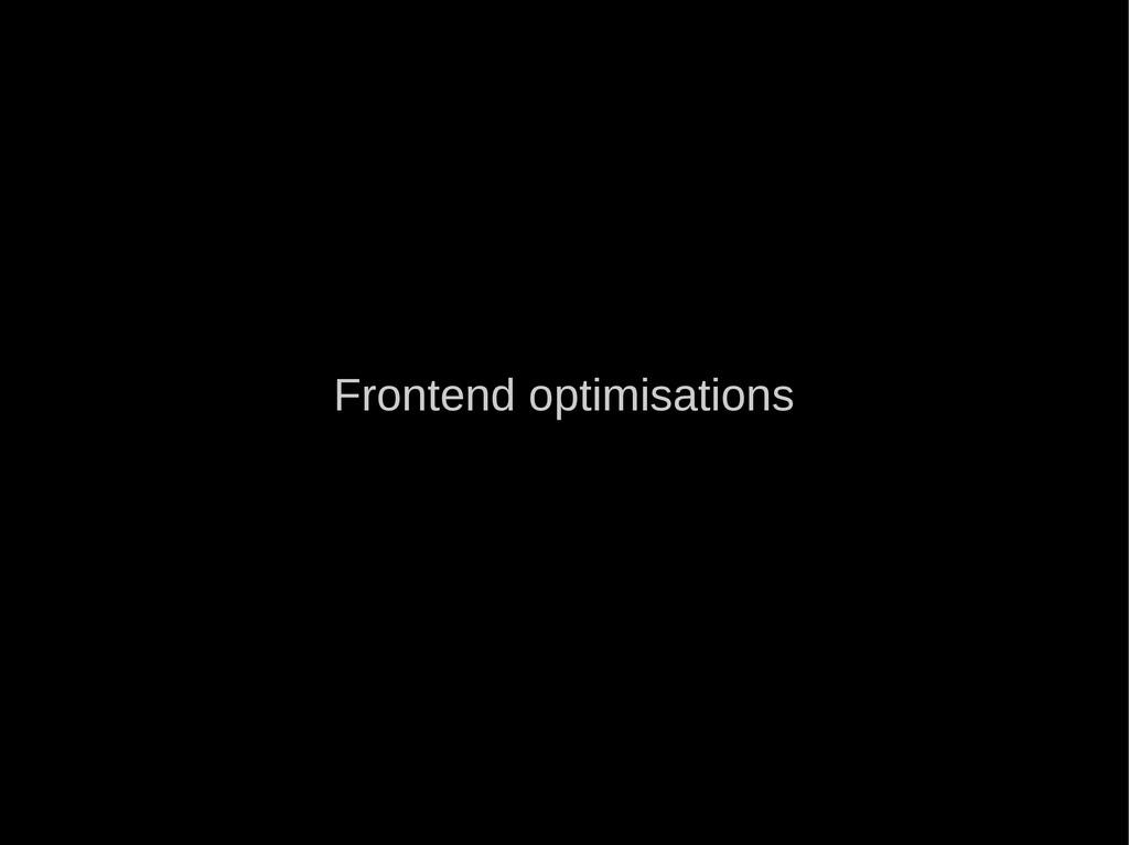 Frontend optimisations