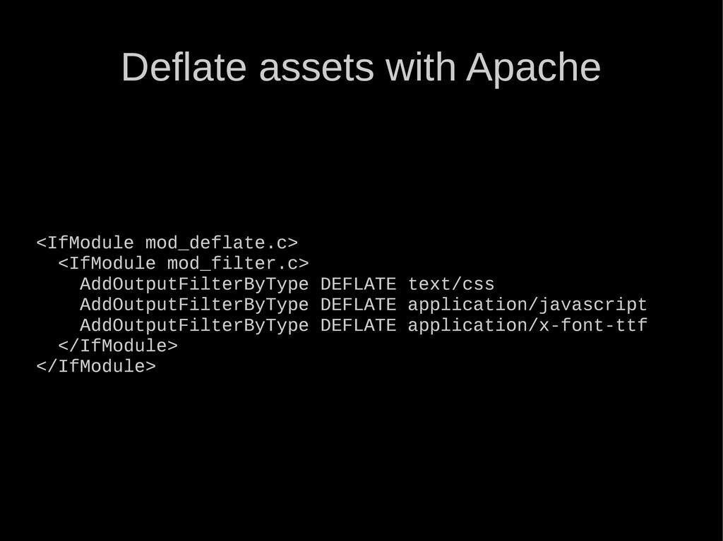 Deflate assets with Apache <IfModule mod_deflat...