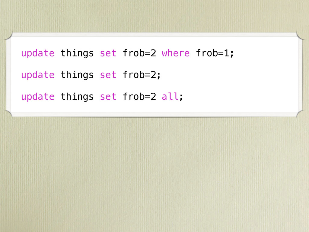 update things set frob=2 where frob=1; update t...