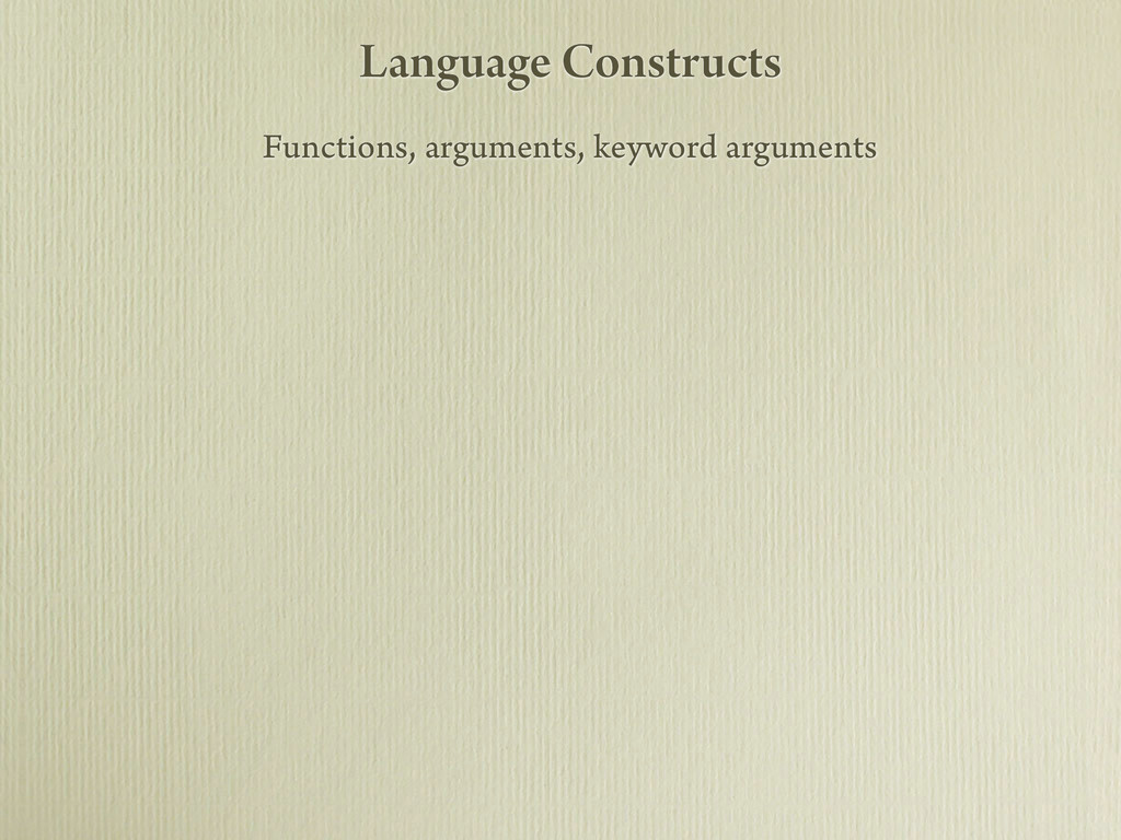 Language Constructs Functions, arguments, keywo...
