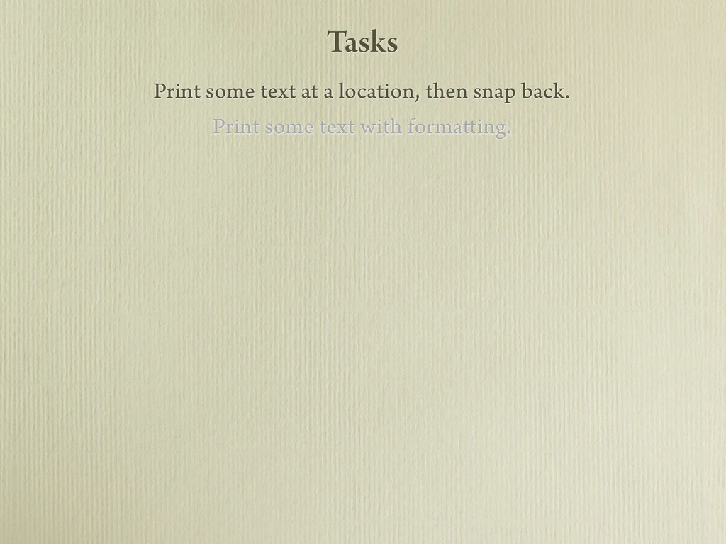 Tasks Print some text at a location, then snap ...